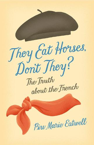 They Eat Horses, Don't They?: The Truth About the French (Hardback)