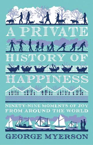 A Private History of Happiness: 99 Moments of Joy From Around the World (Hardback)
