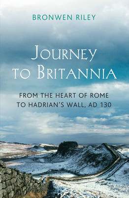 Journey to Britannia: From the Heart of Rome to Hadrian's Wall, AD 130 (Paperback)
