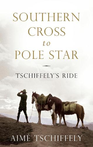 Southern Cross to Pole Star: Tschiffely's Ride (Hardback)