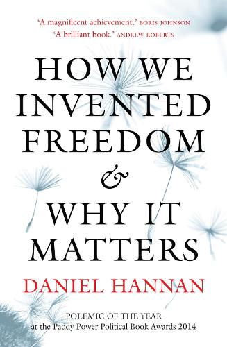 How We Invented Freedom & Why It Matters (Paperback)