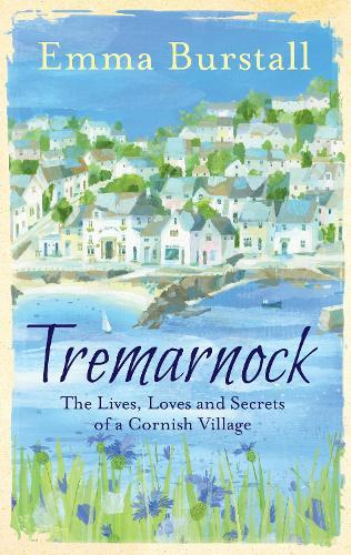 Tremarnock: The Lives, Loves and Secrets of a Cornish Village (Hardback)