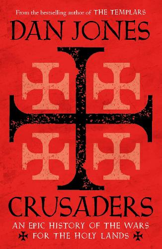 Crusaders: An Epic History of the Wars for the Holy Lands (Paperback)