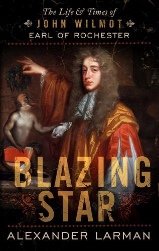 Blazing Star: The Life and Times of John Wilmot, Earl of Rochester (Paperback)