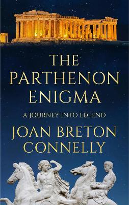 The Parthenon Enigma: A Journey Into Legend (Hardback)