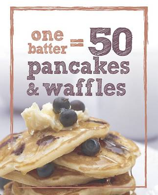 1 Batter = 50 Pancakes and Waffles (Hardback)