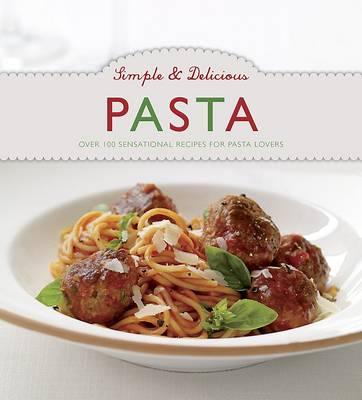 Simple & Delicious Pasta (Hardback)