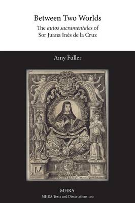 Between Two Worlds: The Autos Sacramentales of Sor Juana Ines de La Cruz (Paperback)