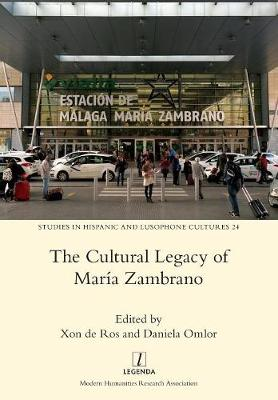 The Cultural Legacy of Maria Zambrano - Studies in Hispanic and Lusophone Cultures 24 (Paperback)