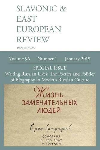 Slavonic & East European Review (96: 1) January 2018: Writing Russian Lives: The Poetics and Politics of Biography in Modern Russian Culture (Paperback)