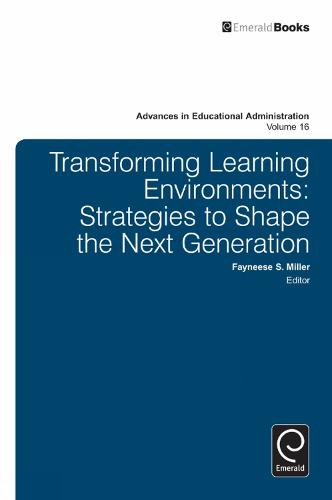 Transforming Learning Environments: Strategies to Shape the Next Generation - Advances in Educational Administration 16 (Hardback)