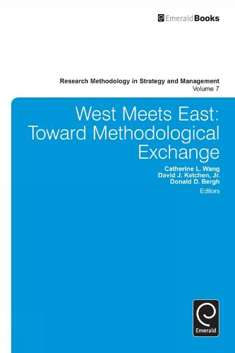 West Meets East: Toward Methodological Exchange - Research Methodology in Strategy and Management 7 (Hardback)