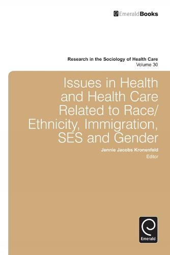 Issues in Health and Health Care Related to Race/Ethnicity, Immigration, SES and Gender - Research in the Sociology of Health Care 30 (Hardback)
