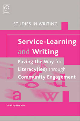 Service-Learning and Writing: Paving the Way for Literacy(ies) through Community Engagement - Studies in Writing 26 (Hardback)