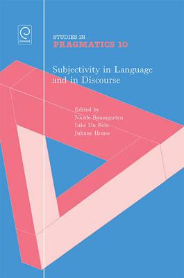Subjectivity in Language and Discourse - Studies in Pragmatics 10 (Hardback)