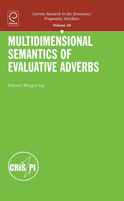 Multidimensional Semantics of Evaluative Adverbs - Current Research in the Semantics / Pragmatics Interface 26 (Hardback)