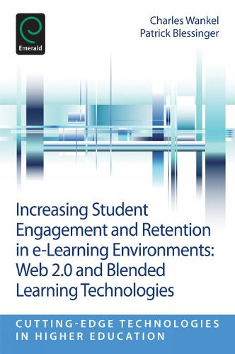Increasing Student Engagement and Retention in E-Learning Environments: Web 2.0 and Blended Learning Technologies - Cutting-edge Technologies in Higher Education 6, Part G (Paperback)