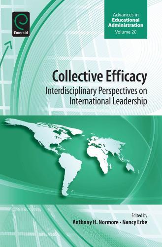 Collective Efficacy: Interdisciplinary Perspectives on International Leadership - Advances in Educational Administration 20 (Hardback)