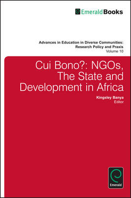 Cui Bono?: NGOs, The State and Development in Africa - Advances in Education in Diverse Communities: Research, Policy and Praxis v. 12 (Hardback)
