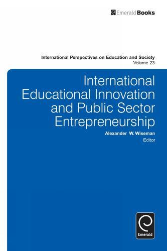 International Educational Innovation and Public Sector Entrepreneurship - International Perspectives on Education and Society 23 (Hardback)
