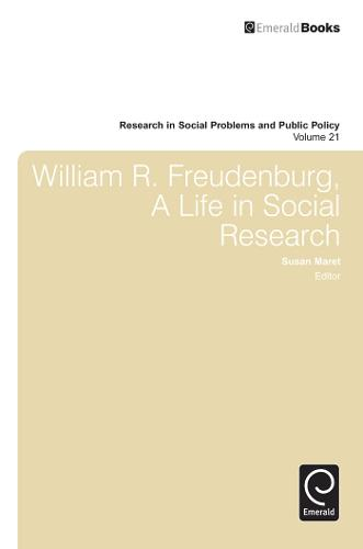 William R. Freudenberg, a Life in Social Research - Research in Social Problems and Public Policy 21 (Hardback)