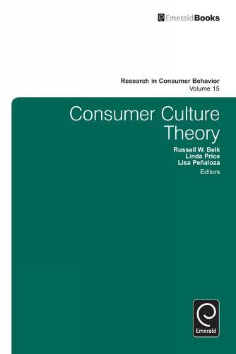 Consumer Culture Theory - Research in Consumer Behavior 15 (Hardback)