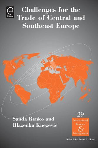 Challenges For the Trade in Central and Southeast Europe - International Business and Management 29 (Hardback)
