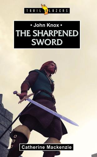 John Knox: The Sharpened Sword - Trail Blazers (Paperback)