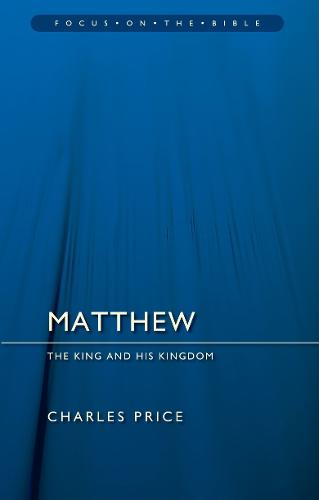 Matthew: The King And His Kingdom - Focus on the Bible (Paperback)