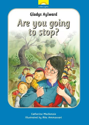 Gladys Aylward: Are you going to stop? - Little Lights (Hardback)
