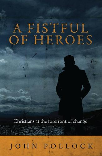 A Fistful of Heroes: Christians at the Forefront of Change - Biography (Paperback)