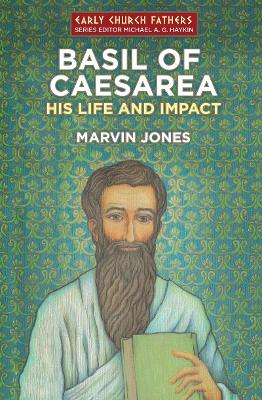 Basil of Caesarea: His Life and Impact - The Early Church Fathers (Paperback)