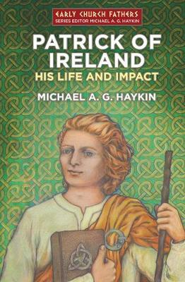 Patrick of Ireland: His Life and Impact - Biography (Paperback)