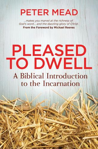 Pleased to Dwell: A Biblical Introduction to the Incarnation (Paperback)