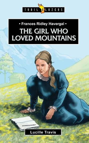 Frances Ridley Havergal: The Girl Who Loved Mountains - Trail Blazers (Paperback)