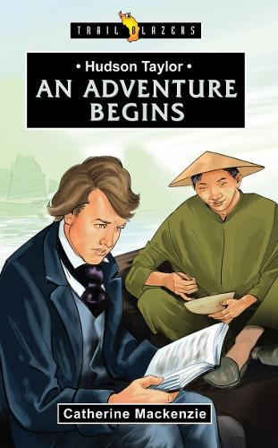 Hudson Taylor: An Adventure Begins - Trail Blazers (Paperback)