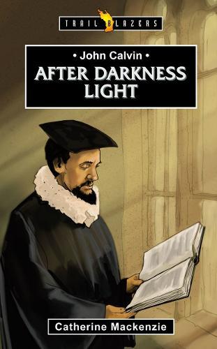 John Calvin: After Darkness Light - Trail Blazers (Paperback)