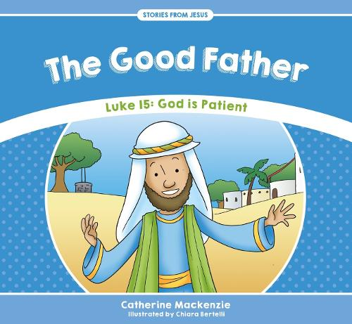Good Father: Luke 15: God is Patient - Stories from Jesus (Paperback)