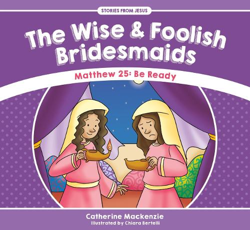 Wise And Foolish Bridesmaids: Matthew 25: Be Ready - Stories from Jesus (Paperback)