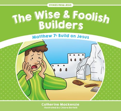 Wise And Foolish Builders: Matthew 7: Build on Jesus - Stories from Jesus (Paperback)
