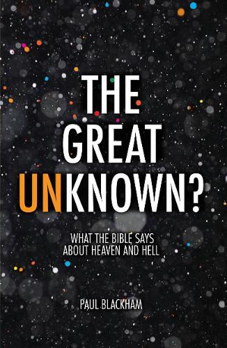 Great Unknown?: What the Bible says about Heaven and Hell (Paperback)
