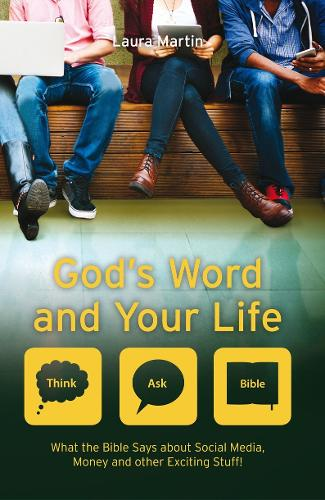 God's Word And Your Life: What the Bible says about social media, money and other exciting stuff - Think Ask Bible (Paperback)