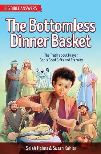 Bottomless Dinner Basket: The Truth about Prayer, God's Good Gifts and Eternity - Big Bible Answers (Paperback)