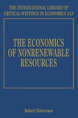 The Economics of Nonrenewable Resources - The International Library of Critical Writings in Economics Series 343 (Hardback)