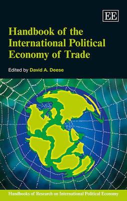 Handbook of the International Political Economy of Trade - Handbooks of Research on International Political Economy Series 3 (Hardback)