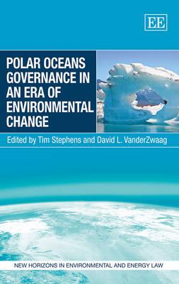Polar Oceans Governance in an Era of Environmental Change - New Horizons in Environmental and Energy Law series (Hardback)