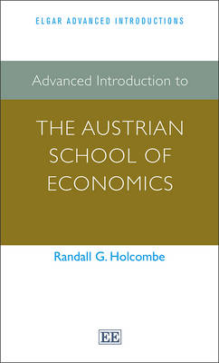 Advanced Introduction to the Austrian School of Economics - Elgar Advanced Introductions Series (Paperback)