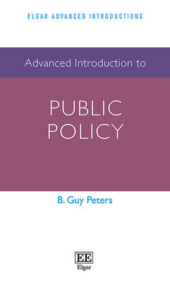 Advanced Introduction to Public Policy - Elgar Advanced Introductions Series (Hardback)