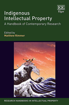 Indigenous Intellectual Property: A Handbook of Contemporary Research - Research Handbooks in Intellectual Property Series (Hardback)