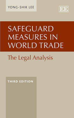 Safeguard Measures in World Trade: The Legal Analysis, Third Edition (Hardback)